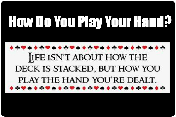 How Do You Play Your Hand?